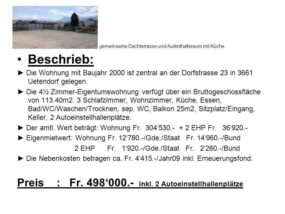 gemeinsame Dachterrasse und Aufenthaltsraum mit Küche Beschrieb: Die Wohnung mit Baujahr 2000 ist zentral an der Dorfstrasse 23 in 3661 Uetendorf gelegen.