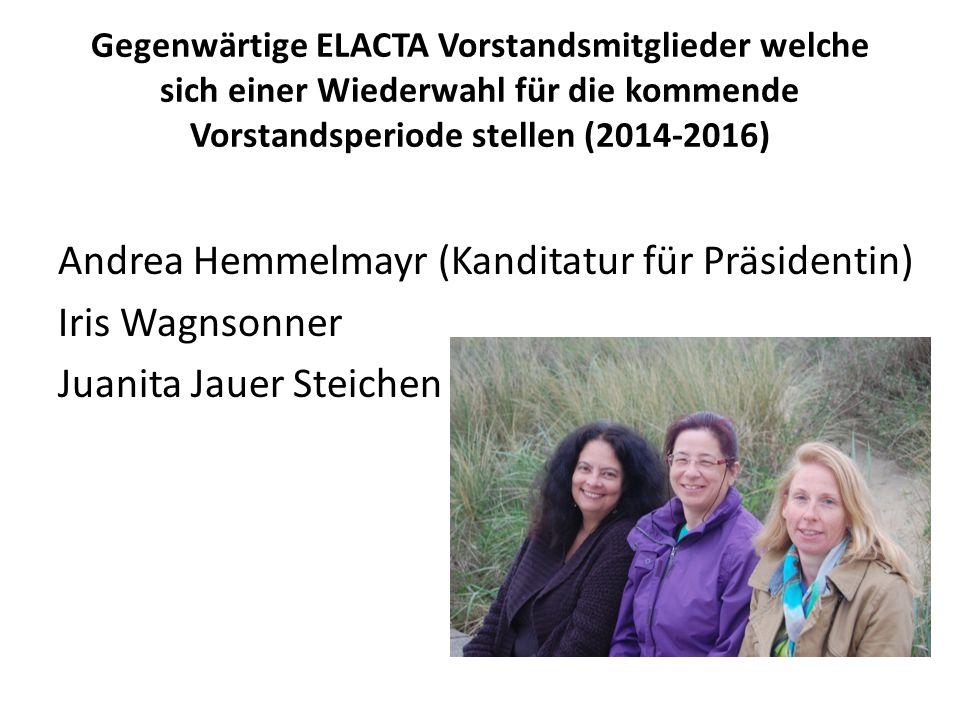 Gegenwärtige ELACTA Vorstandsmitglieder welche sich einer Wiederwahl für die kommende Vorstandsperiode stellen (2014-2016) Andrea Hemmelmayr (Kanditat