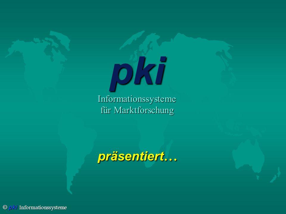 © pki Informationssysteme präsentiert... pkiInformationssysteme für Marktforschung
