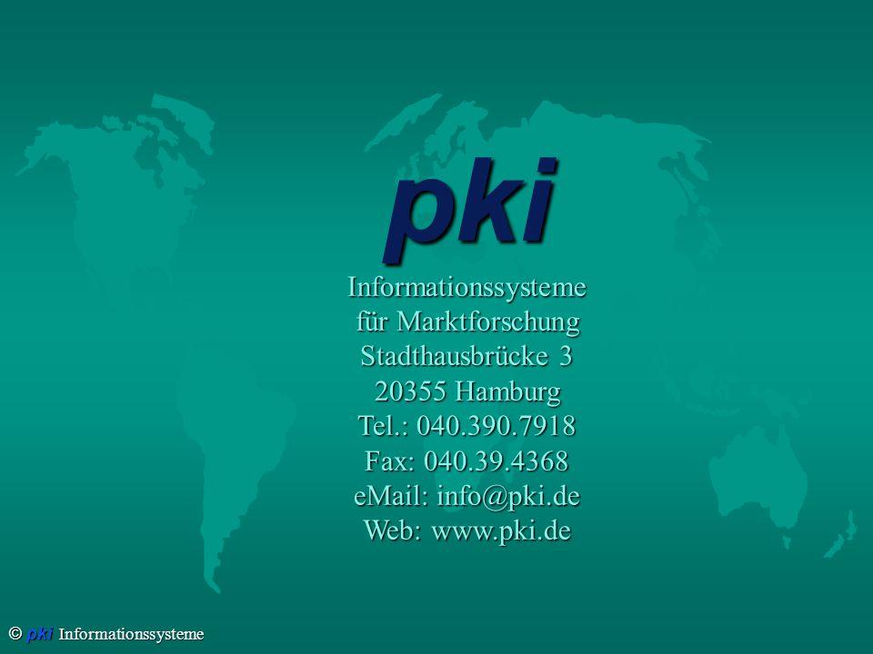 © pki Informationssysteme pkiInformationssysteme für Marktforschung Stadthausbrücke 3 20355 Hamburg Tel.: 040.390.7918 Fax: 040.39.4368 eMail: info@pki.de Web: www.pki.de