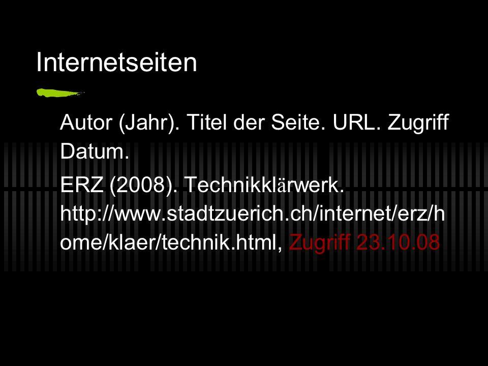 Internetseiten Autor (Jahr). Titel der Seite. URL. Zugriff Datum. ERZ (2008). Technikkl ä rwerk. http://www.stadtzuerich.ch/internet/erz/h ome/klaer/t