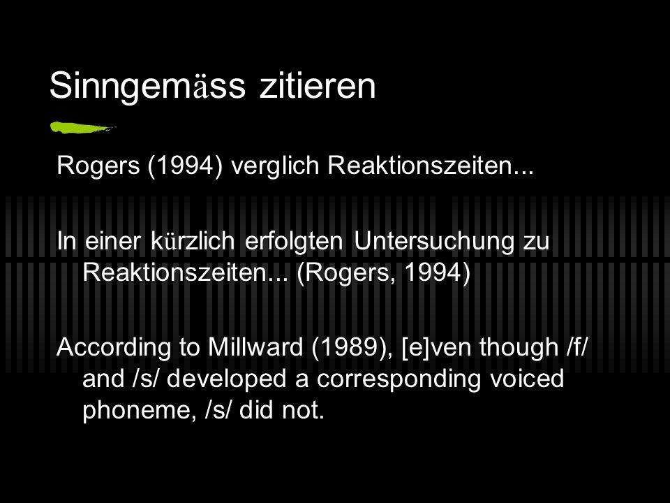 Sinngem ä ss zitieren Rogers (1994) verglich Reaktionszeiten... In einer k ü rzlich erfolgten Untersuchung zu Reaktionszeiten... (Rogers, 1994) Accord