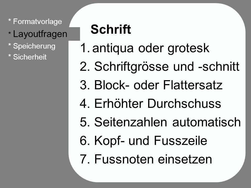 6 Schrift 1. antiqua oder grotesk 2. Schriftgrösse und -schnitt 3. Block- oder Flattersatz 4. Erhöhter Durchschuss 5. Seitenzahlen automatisch 6. Kopf