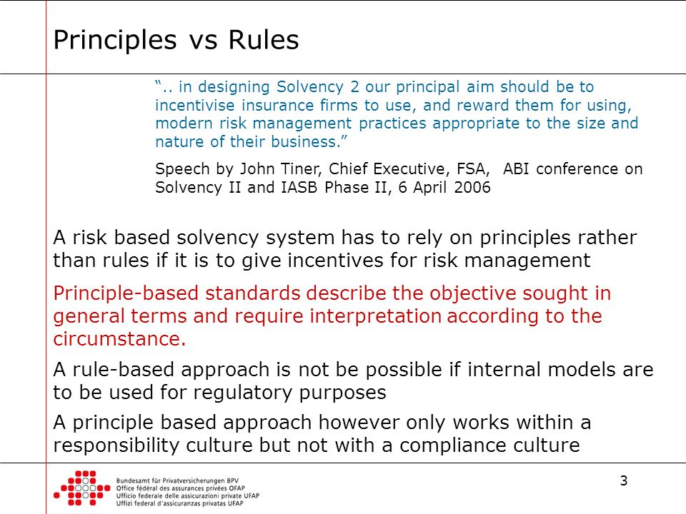 3 Principles vs Rules.. in designing Solvency 2 our principal aim should be to incentivise insurance firms to use, and reward them for using, modern r