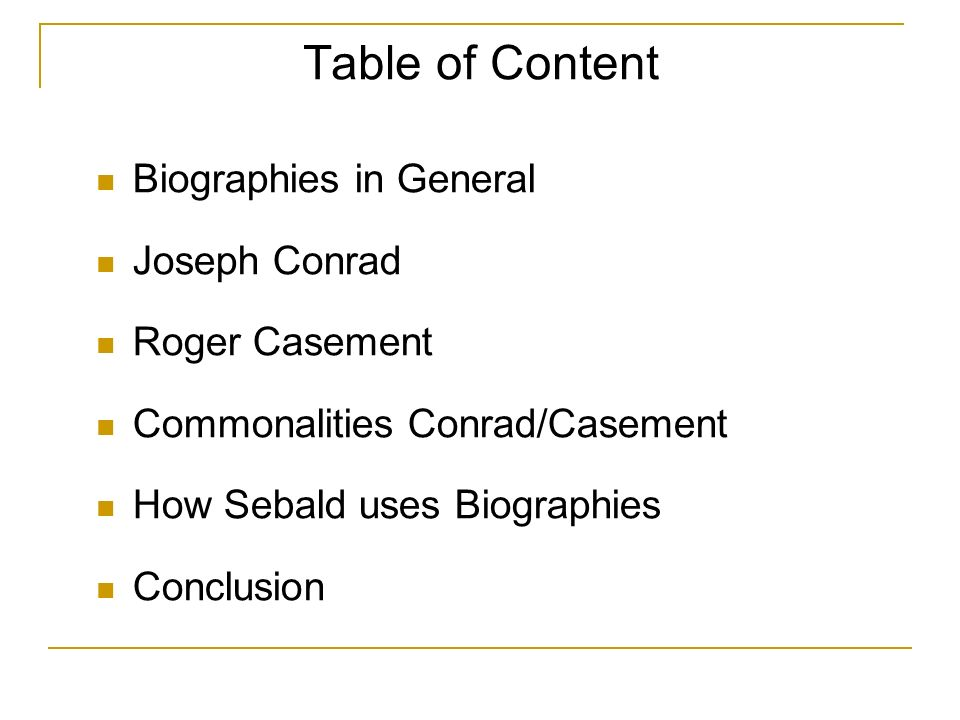 Table of Content Biographies in General Joseph Conrad Roger Casement Commonalities Conrad/Casement How Sebald uses Biographies Conclusion