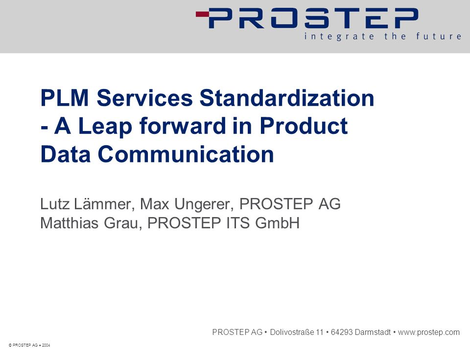 NN 19/05/14 – Seite/Page 22 © PROSTEP AG 2004 OpenPDM Reference Model ENOVIA VPM eMatrix OpenPDM Client Agile Team- Center mySAP PLM ISO STEP AP214 / OMG PLM Services Product structure data -- - Administrative data ---------------- Document data OpenPDM ® Reference Model SmarTeam Windchill Pro/ INTRALINK Windchill