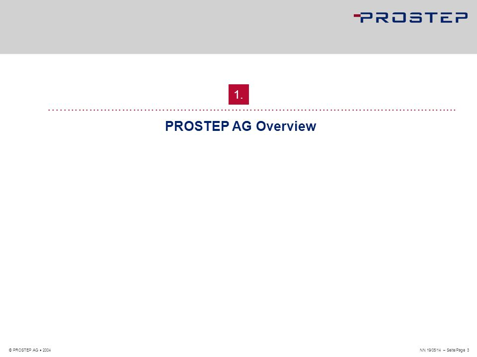 NN 19/05/14 – Seite/Page 4 © PROSTEP AG 2004 The Corporate Picture We are...
