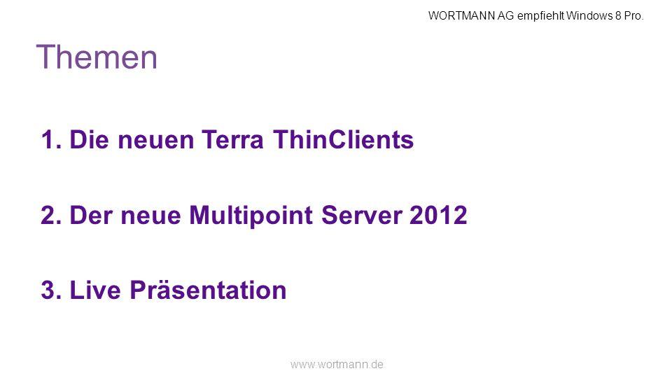 WORTMANN AG empfiehlt Windows 8 Pro. www.wortmann.de Themen 1. Die neuen Terra ThinClients 2. Der neue Multipoint Server 2012 3. Live Präsentation