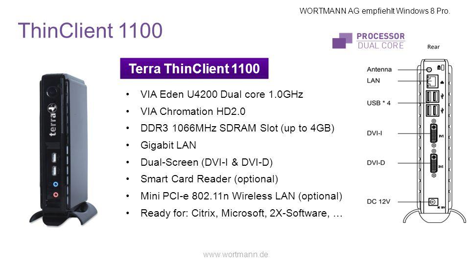 WORTMANN AG empfiehlt Windows 8 Pro. www.wortmann.de Terra ThinClient 1100 ThinClient 1100 VIA Eden U4200 Dual core 1.0GHz VIA Chromation HD2.0 DDR3 1