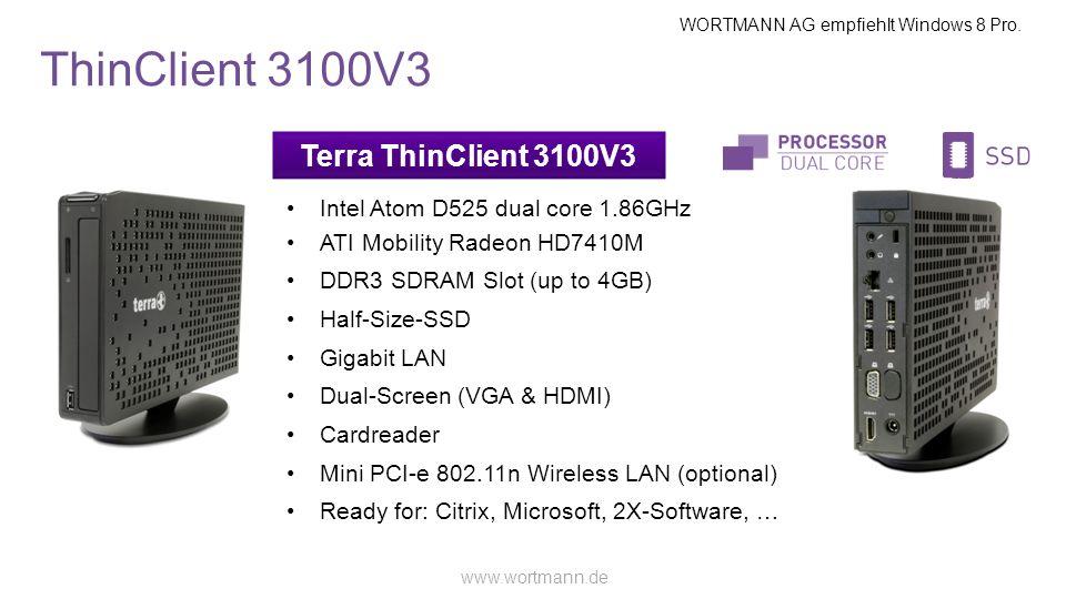 WORTMANN AG empfiehlt Windows 8 Pro. www.wortmann.de ThinClient 3100V3 Terra ThinClient 3100V3 Intel Atom D525 dual core 1.86GHz ATI Mobility Radeon H