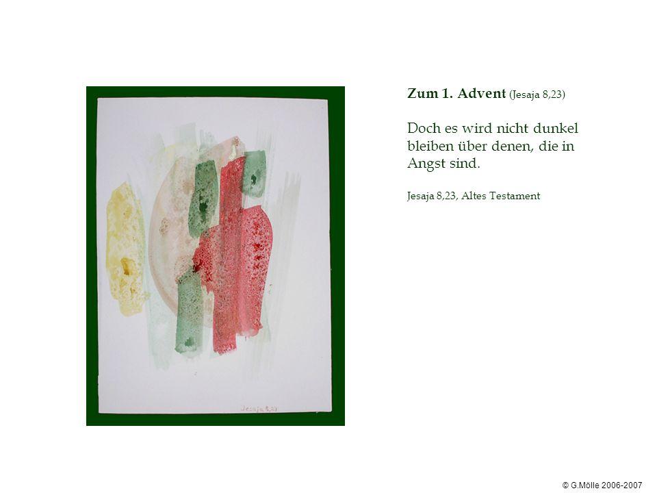 Zum 1. Advent (Jesaja 8,23) Doch es wird nicht dunkel bleiben über denen, die in Angst sind. Jesaja 8,23, Altes Testament © G.Mölle 2006-2007