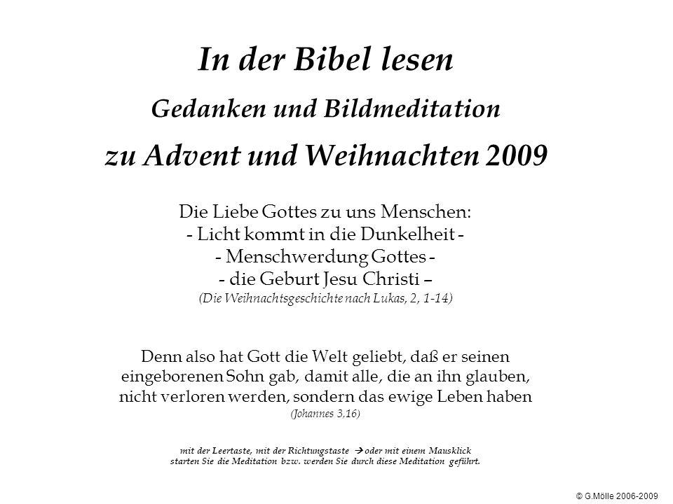 In der Bibel lesen Gedanken und Bildmeditation zu Advent und Weihnachten 2009 Die Liebe Gottes zu uns Menschen: - Licht kommt in die Dunkelheit - - Me