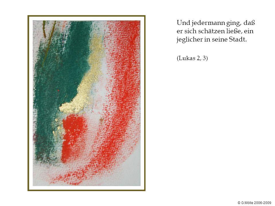 © G.Mölle 2006-2009 Und jedermann ging, daß er sich schätzen ließe, ein jeglicher in seine Stadt. (Lukas 2, 3)