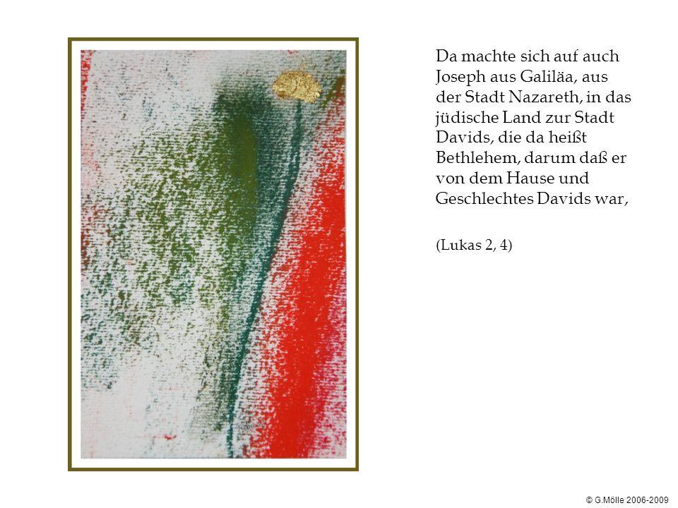 © G.Mölle 2006-2009 Da machte sich auf auch Joseph aus Galiläa, aus der Stadt Nazareth, in das jüdische Land zur Stadt Davids, die da heißt Bethlehem,