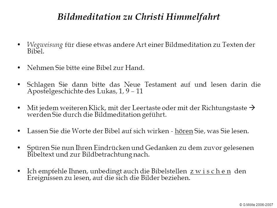 Bildmeditation zu Christi Himmelfahrt Wegweisung für diese etwas andere Art einer Bildmeditation zu Texten der Bibel. Nehmen Sie bitte eine Bibel zur