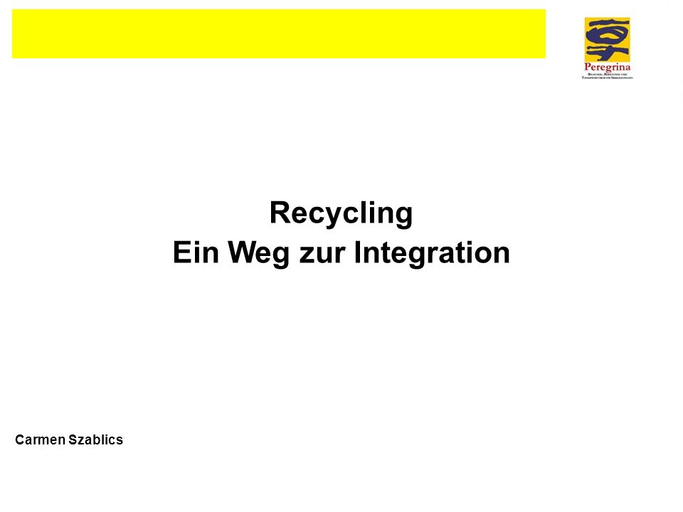 Recycling Ein Weg zur Integration Carmen Szablics
