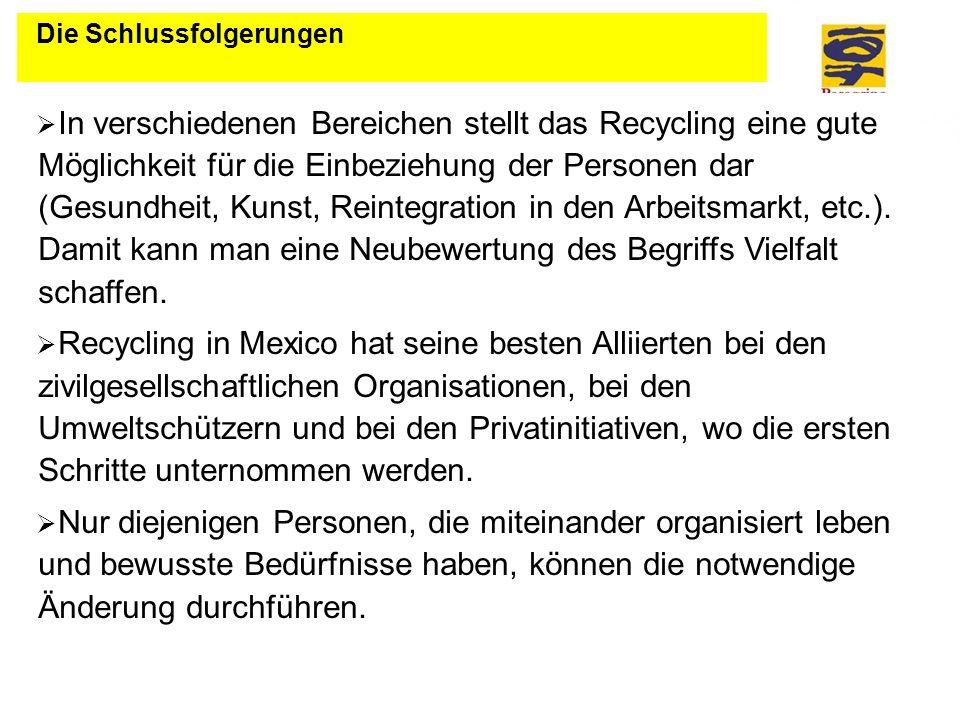 In verschiedenen Bereichen stellt das Recycling eine gute Möglichkeit für die Einbeziehung der Personen dar (Gesundheit, Kunst, Reintegration in den A