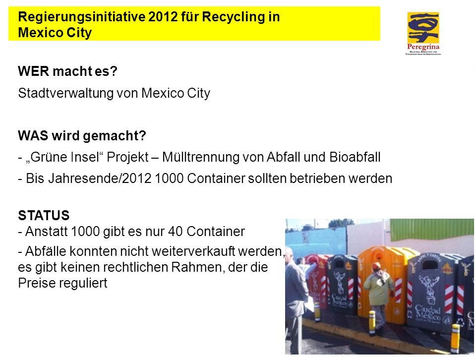 WER macht es? Stadtverwaltung von Mexico City WAS wird gemacht? - Grüne Insel Projekt – Mülltrennung von Abfall und Bioabfall - Bis Jahresende/2012 10