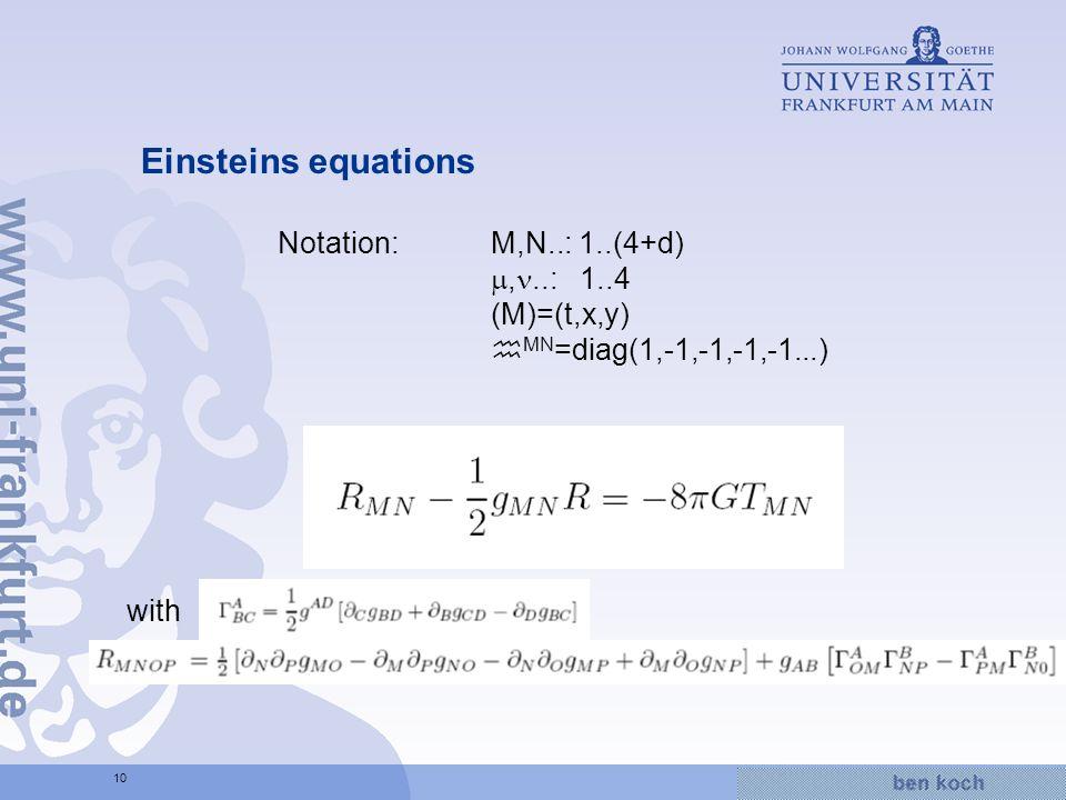 Hier wird Wissen Wirklichkeit 10 Einsteins equations Notation:M,N..: 1..(4+d),..: 1..4 (M)=(t,x,y) MN =diag(1,-1,-1,-1,-1...) with