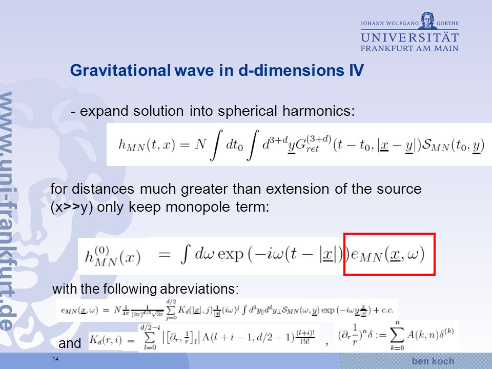 Hier wird Wissen Wirklichkeit 14 Gravitational wave in d-dimensions IV - expand solution into spherical harmonics: for distances much greater than extension of the source (x>>y) only keep monopole term: with the following abreviations: and,