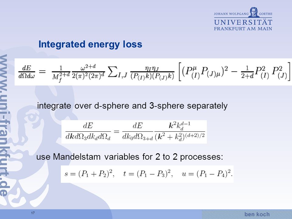 Hier wird Wissen Wirklichkeit 17 Integrated energy loss integrate over d-sphere and 3-sphere separately use Mandelstam variables for 2 to 2 processes: