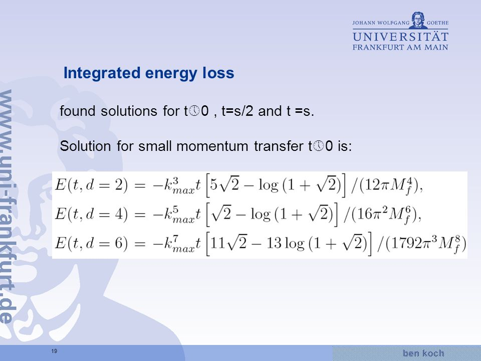 Hier wird Wissen Wirklichkeit 19 Integrated energy loss found solutions for t 0, t=s/2 and t =s. Solution for small momentum transfer t 0 is: