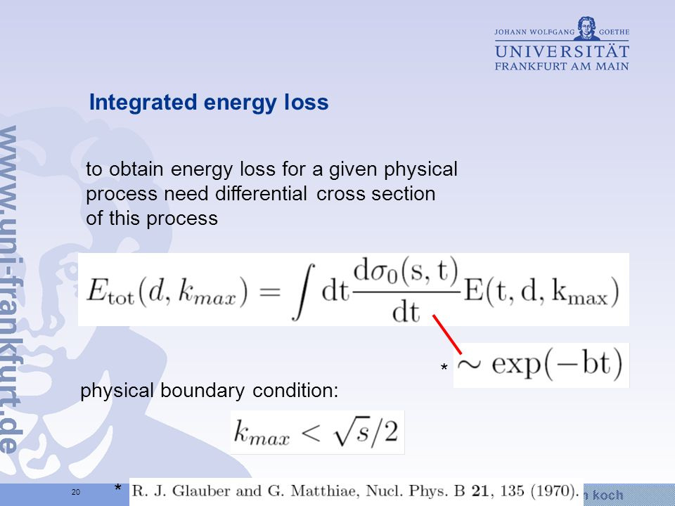 Hier wird Wissen Wirklichkeit 20 Integrated energy loss to obtain energy loss for a given physical process need differential cross section of this process physical boundary condition: * *