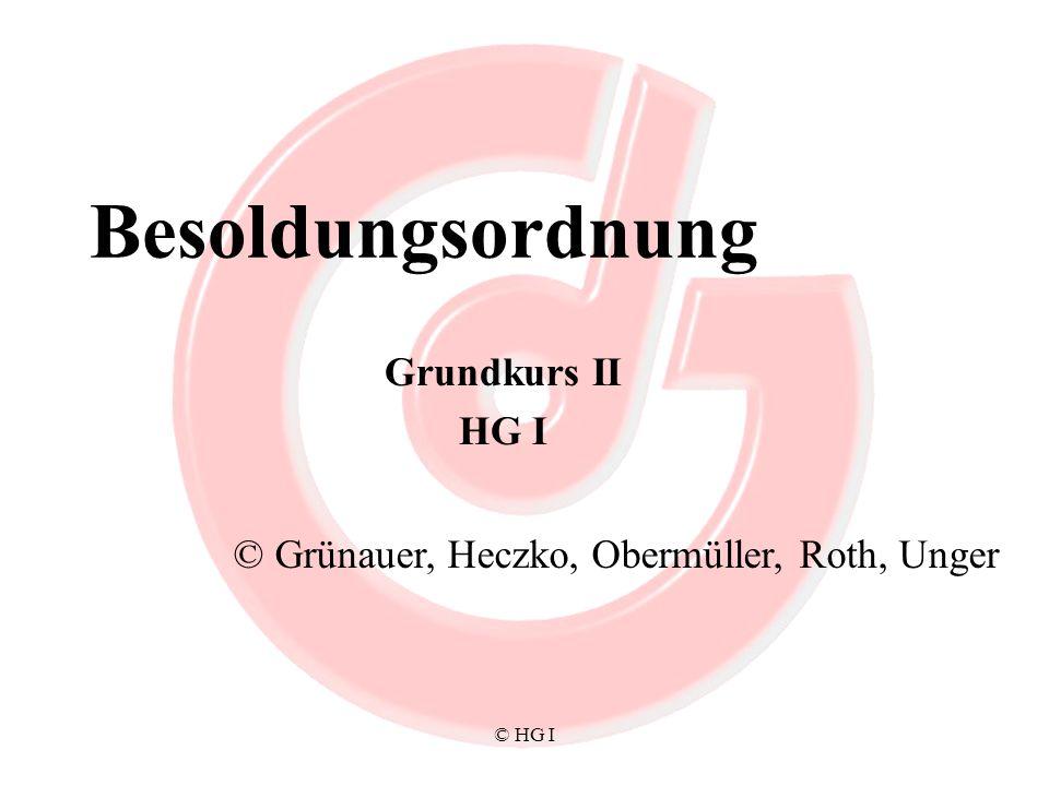 © HG I Besoldungsordnung Grundkurs II HG I © Grünauer, Heczko, Obermüller, Roth, Unger