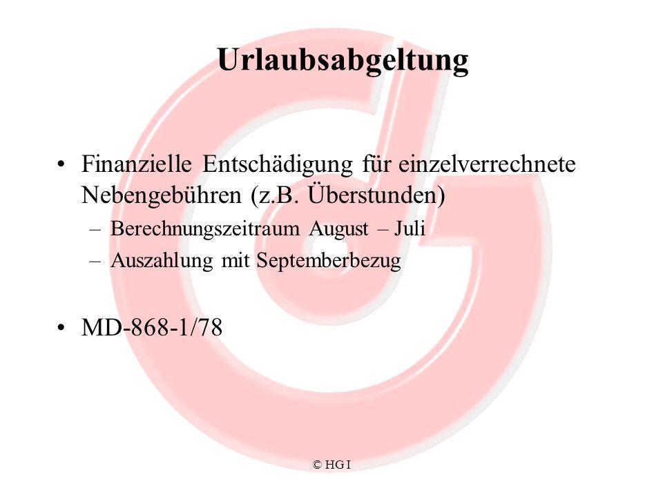 © HG I Urlaubsabgeltung Finanzielle Entschädigung für einzelverrechnete Nebengebühren (z.B. Überstunden) –Berechnungszeitraum August – Juli –Auszahlun