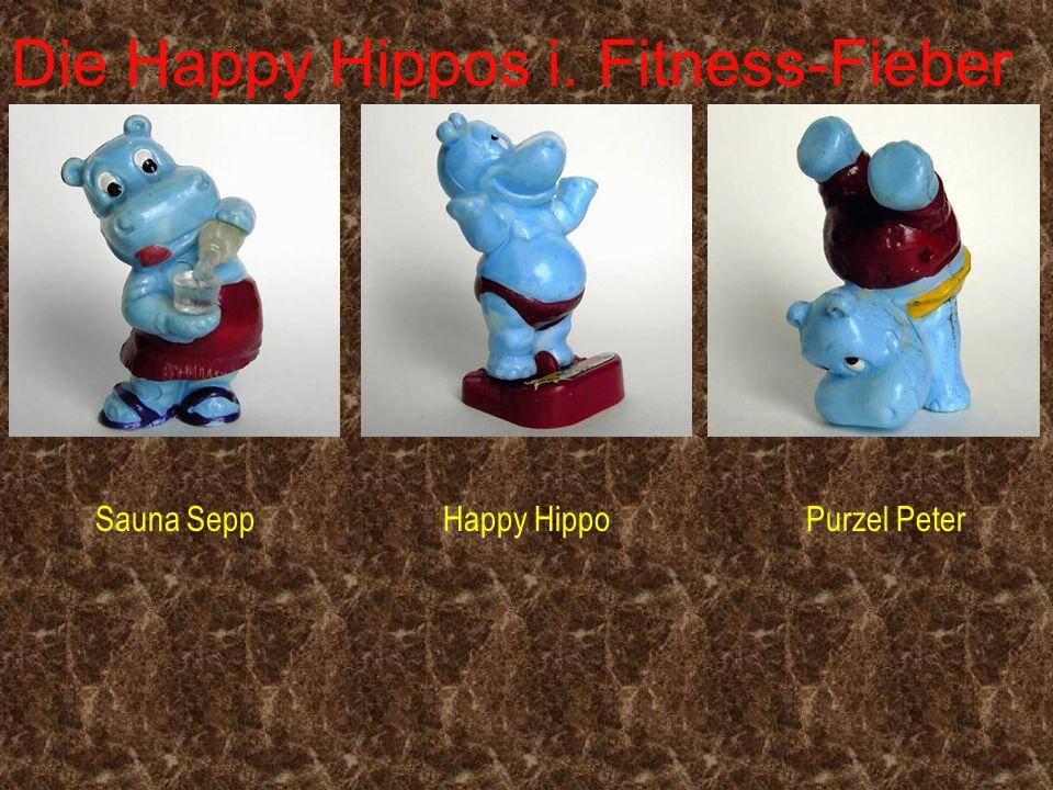 Die Happy Hippos i. Fitness-Fieber Sauna SeppHappy HippoPurzel Peter