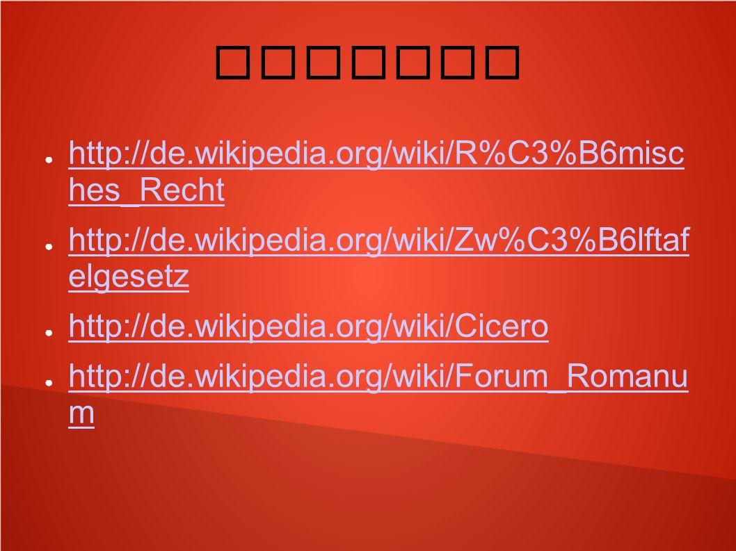 Quellen http://de.wikipedia.org/wiki/R%C3%B6misc hes_Recht http://de.wikipedia.org/wiki/R%C3%B6misc hes_Recht http://de.wikipedia.org/wiki/Zw%C3%B6lft