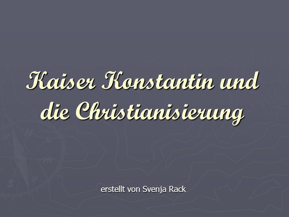 Kaiser Konstantin und die Christianisierung erstellt von Svenja Rack