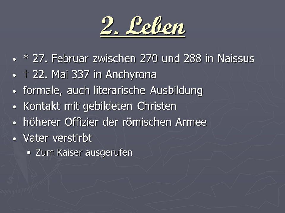 2. Leben * 27. Februar zwischen 270 und 288 in Naissus * 27. Februar zwischen 270 und 288 in Naissus 22. Mai 337 in Anchyrona 22. Mai 337 in Anchyrona