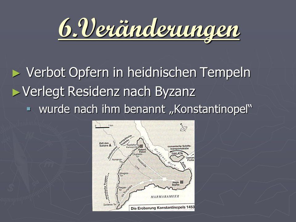 Verbot Opfern in heidnischen Tempeln Verbot Opfern in heidnischen Tempeln Verlegt Residenz nach Byzanz Verlegt Residenz nach Byzanz wurde nach ihm ben