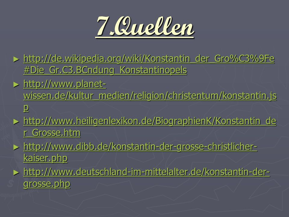 7.Quellen http://de.wikipedia.org/wiki/Konstantin_der_Gro%C3%9Fe #Die_Gr.C3.BCndung_Konstantinopels http://de.wikipedia.org/wiki/Konstantin_der_Gro%C3