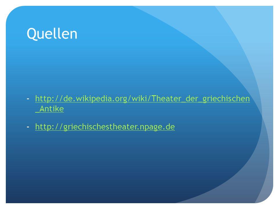 Quellen -http://de.wikipedia.org/wiki/Theater_der_griechischen _Antikehttp://de.wikipedia.org/wiki/Theater_der_griechischen _Antike -http://griechisch