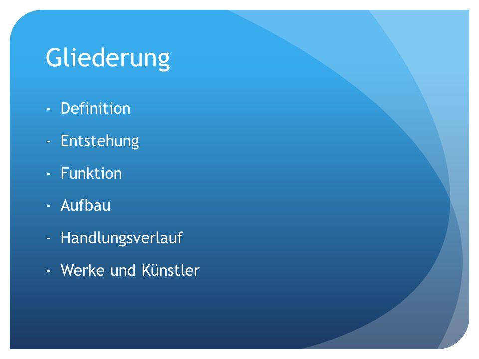 Gliederung -Definition -Entstehung -Funktion -Aufbau -Handlungsverlauf -Werke und Künstler