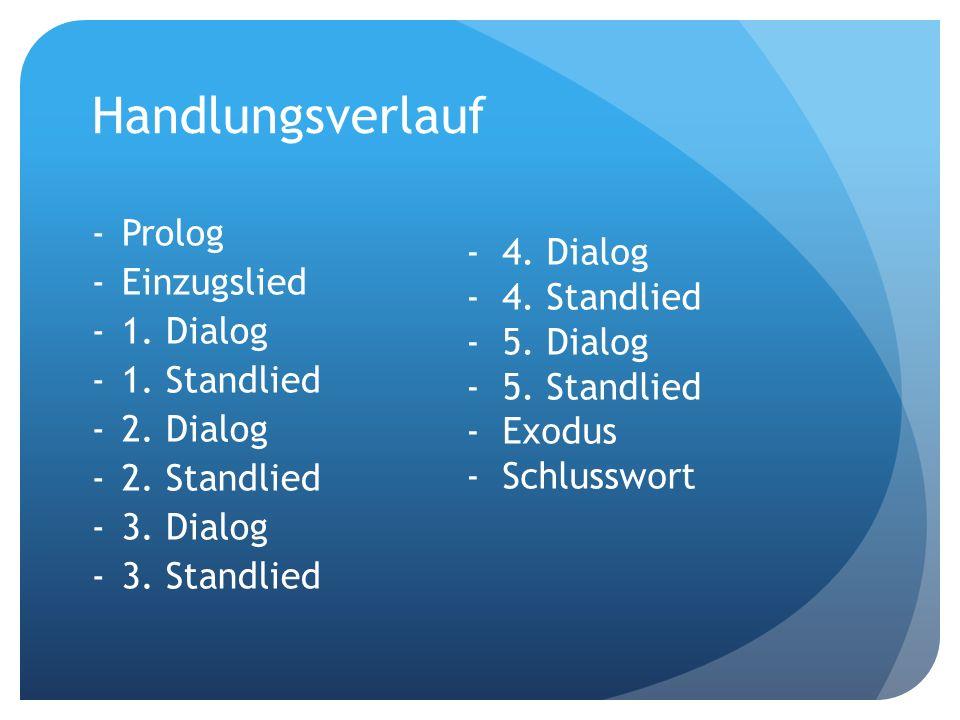 Handlungsverlauf -Prolog -Einzugslied -1. Dialog -1. Standlied -2. Dialog -2. Standlied -3. Dialog -3. Standlied -4. Dialog -4. Standlied -5. Dialog -