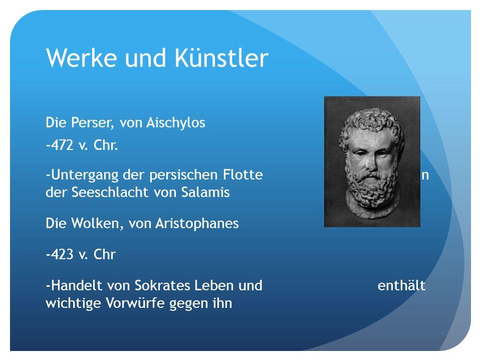 Werke und Künstler Die Perser, von Aischylos -472 v. Chr. -Untergang der persischen Flotte in der Seeschlacht von Salamis Die Wolken, von Aristophanes