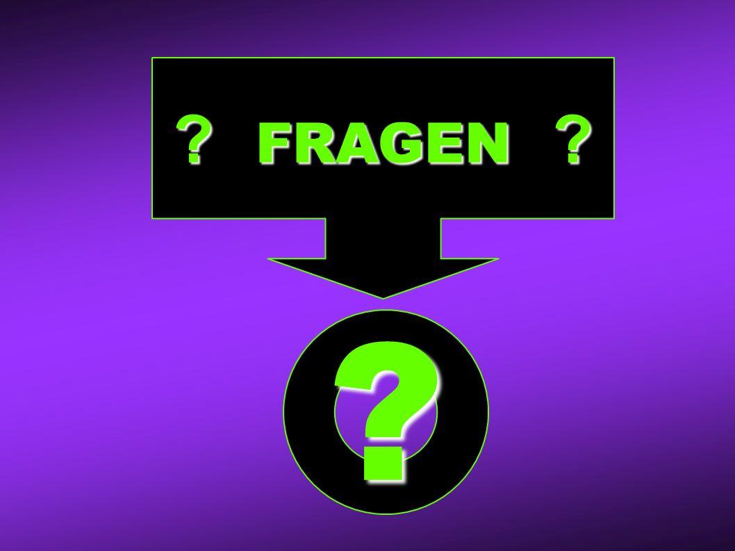 ? FRAGEN ? ?
