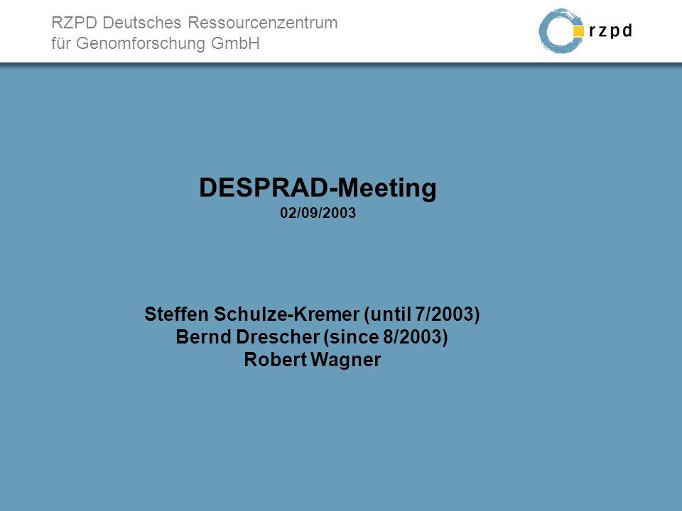 RZPD Deutsches Ressourcenzentrum für Genomforschung GmbH DESPRAD-Meeting 02/09/2003 Steffen Schulze-Kremer (until 7/2003) Bernd Drescher (since 8/2003) Robert Wagner
