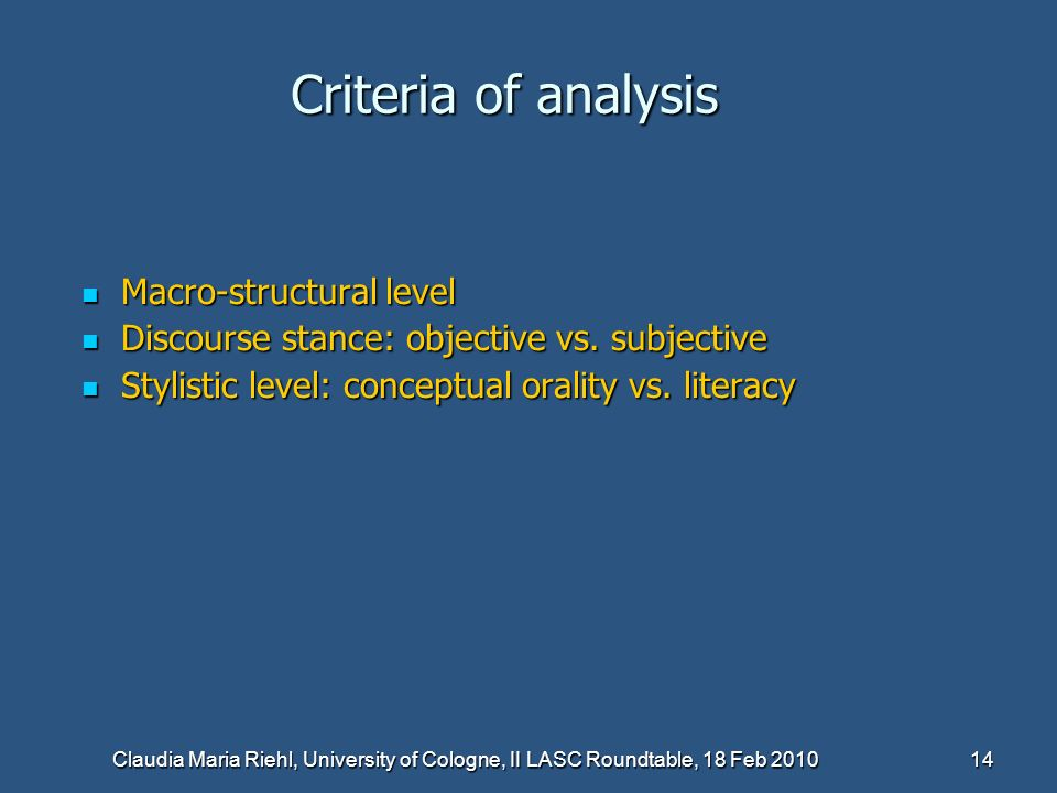Claudia Maria Riehl, University of Cologne, II LASC Roundtable, 18 Feb 2010 14 Criteria of analysis Macro-structural level Macro-structural level Discourse stance: objective vs.