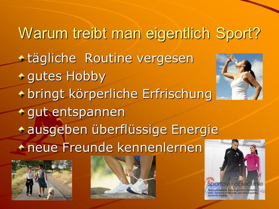 Warum treibt man eigentlich Sport? tägliche Routine vergesen gutes Hobby bringt körperliche Erfrischung gut entspannen ausgeben überflüssige Energie n