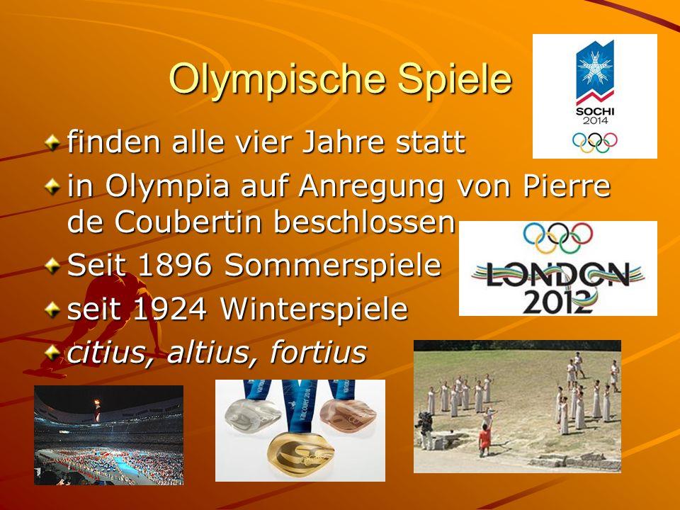 Olympische Spiele finden alle vier Jahre statt in Olympia auf Anregung von Pierre de Coubertin beschlossen Seit 1896 Sommerspiele seit 1924 Winterspie