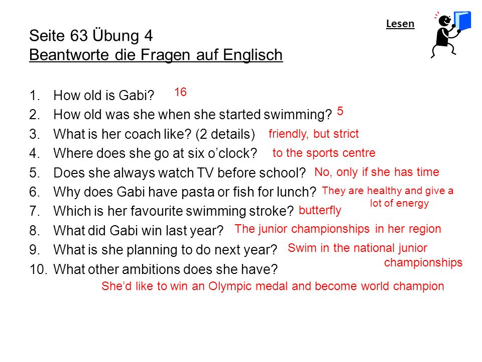 Lesen Seite 63 Übung 4 Beantworte die Fragen auf Englisch 1.How old is Gabi? 2.How old was she when she started swimming? 3.What is her coach like? (2