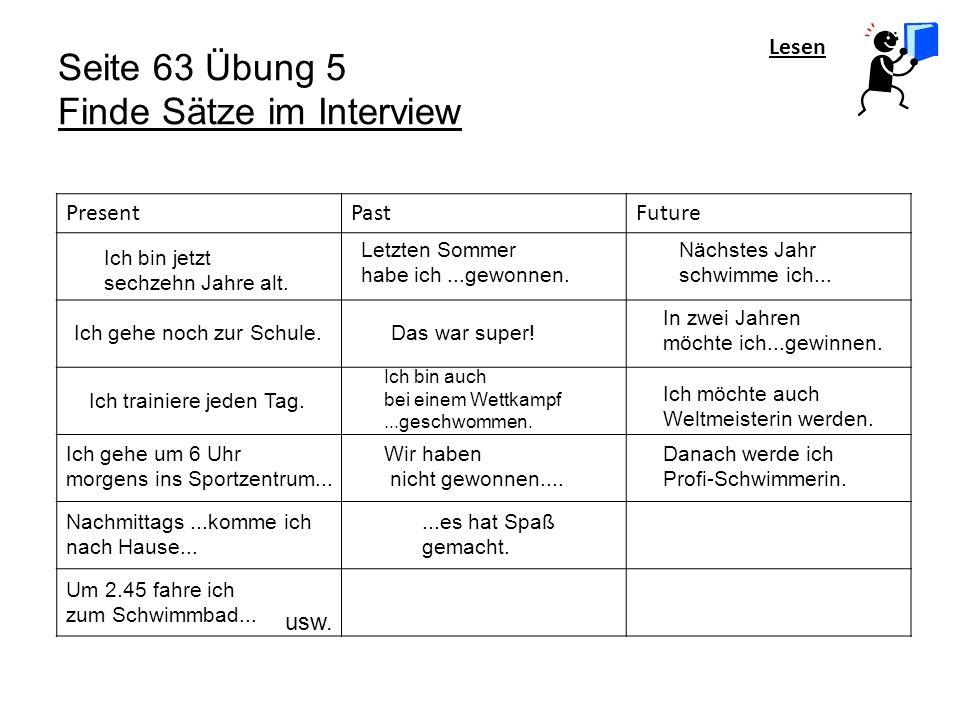 Lesen Seite 63 Übung 5 Finde Sätze im Interview PresentPastFuture Ich bin jetzt sechzehn Jahre alt.