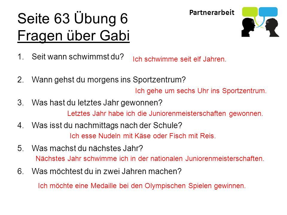 Partnerarbeit Seite 63 Übung 6 Fragen über Gabi 1.Seit wann schwimmst du.