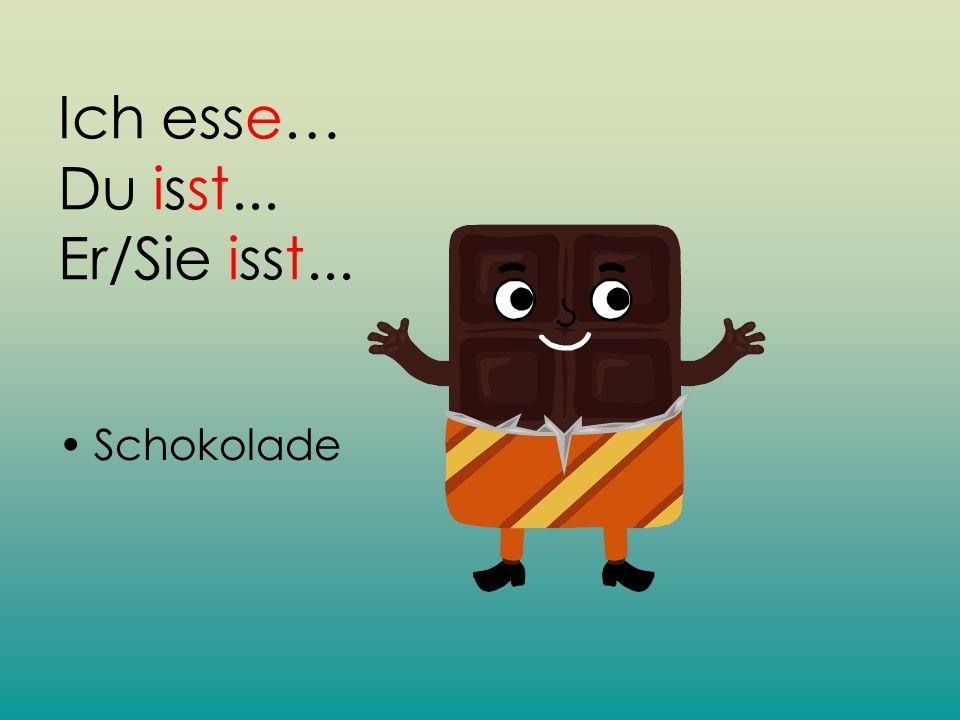 Ich esse… Du isst... Er/Sie isst... Schokolade