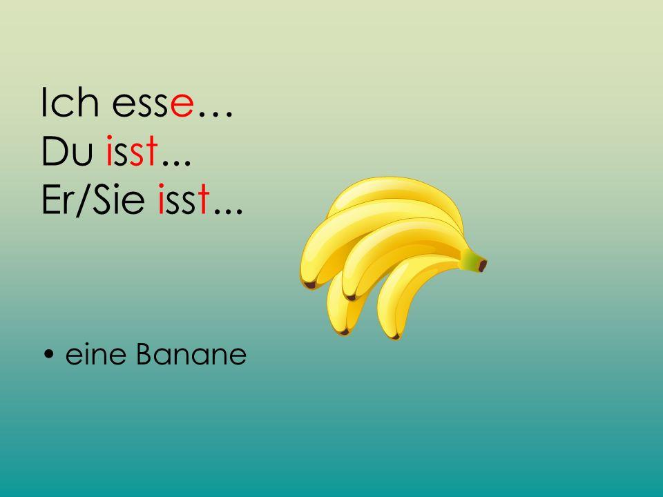 Ich esse… Du isst... Er/Sie isst... eine Banane