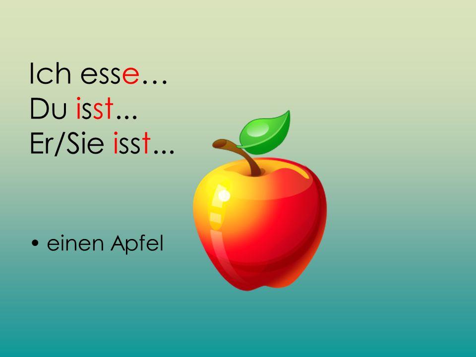 Ich esse… Du isst... Er/Sie isst... einen Apfel